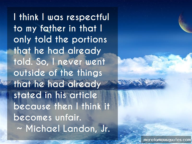 Michael Landon, Jr. Quotes: I Think I Was Respectful To My Father In