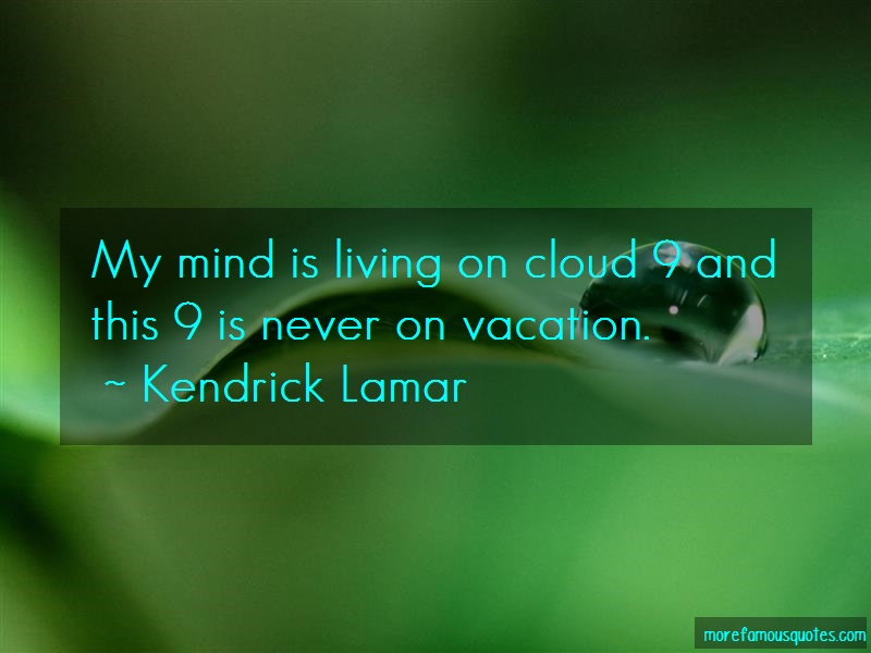 Kendrick Lamar Quotes: My mind is living on cloud 9 and this 9