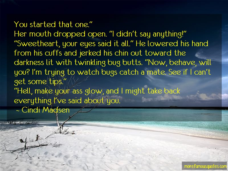 Cindi Madsen Quotes: You started that one her mouth dropped