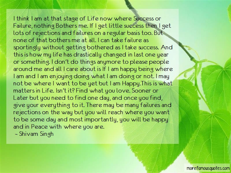 Shivam Singh Quotes: I Think I Am At That Stage Of Life Now