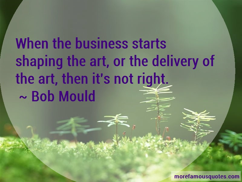 Bob Mould Quotes: When the business starts shaping the art