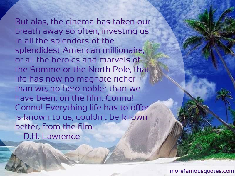 D.H. Lawrence Quotes: But alas the cinema has taken our breath