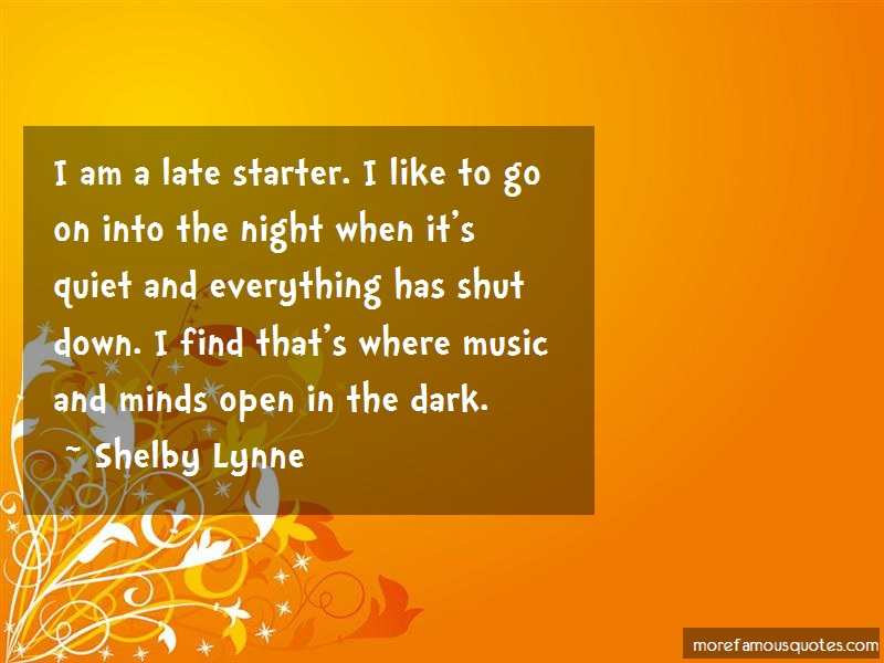 Shelby Lynne Quotes: I am a late starter i like to go on into