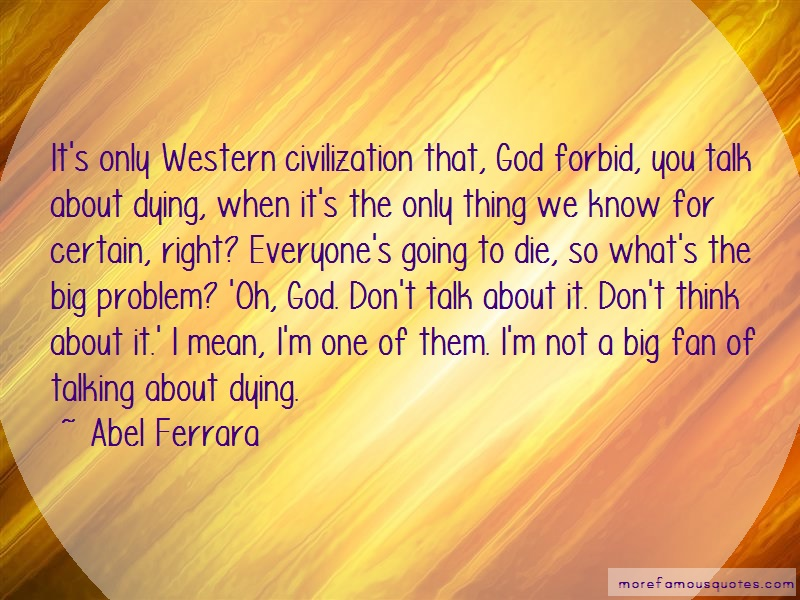 Abel Ferrara Quotes: Its only western civilization that god