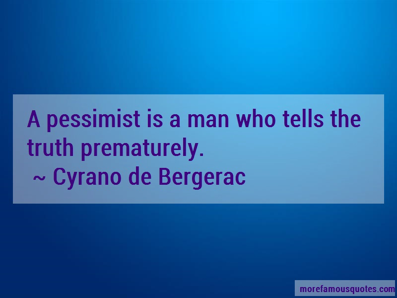 Cyrano De Bergerac Quotes: A Pessimist Is A Man Who Tells The Truth