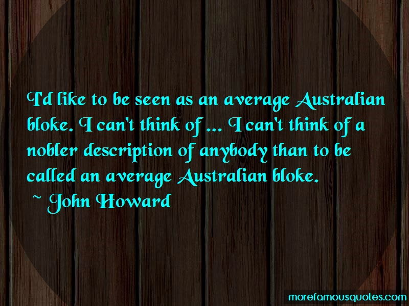 John Howard Quotes: Id Like To Be Seen As An Average