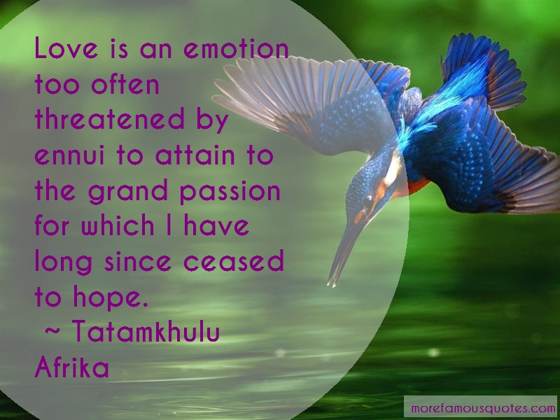 Tatamkhulu Afrika Quotes: Love Is An Emotion Too Often Threatened
