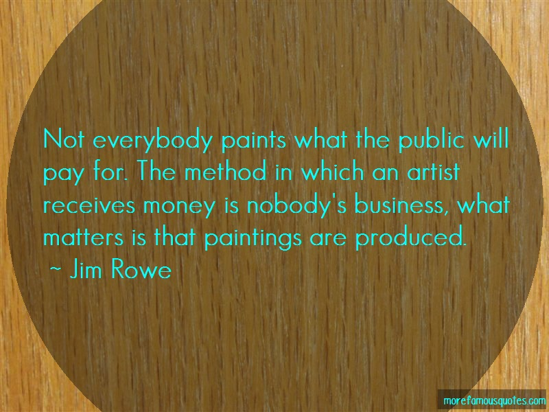 Jim Rowe Quotes: Not Everybody Paints What The Public