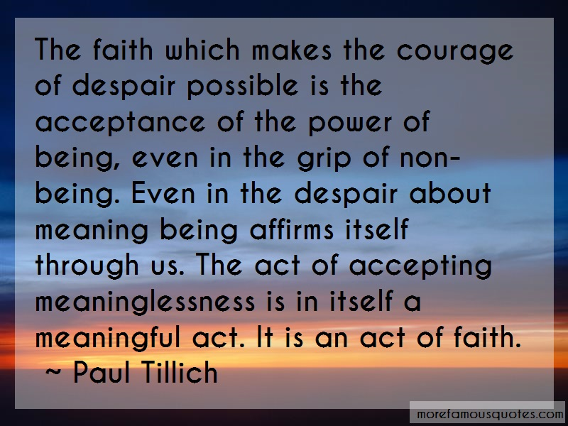Paul Tillich Quotes: The faith which makes the courage of