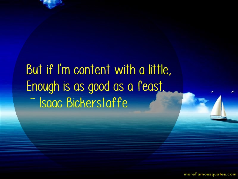 Isaac Bickerstaffe Quotes: But If Im Content With A Little Enough