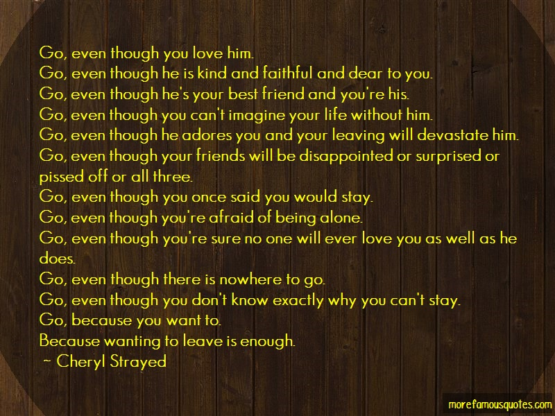 Cheryl Strayed Quotes: Go Even Though You Love Him Go Even