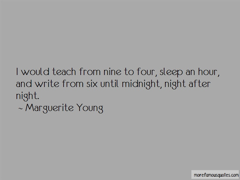 Marguerite Young Quotes: I would teach from nine to four sleep an