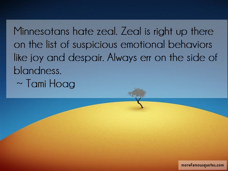 Tami Hoag Quotes: Minnesotans hate zeal zeal is right up