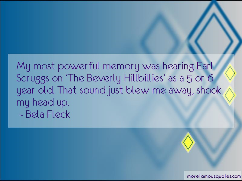 Bela Fleck Quotes: My most powerful memory was hearing earl