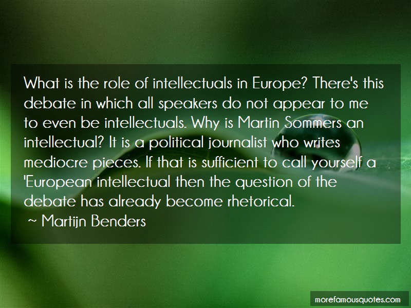 Martijn Benders Quotes: What is the role of intellectuals in