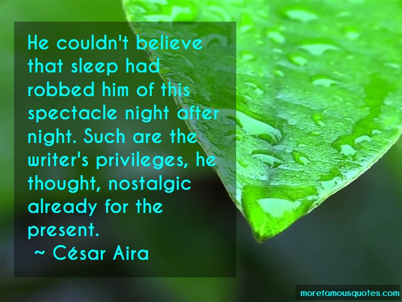César Aira Quotes: He Couldnt Believe That Sleep Had Robbed