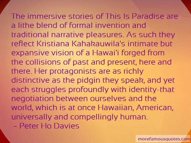 Peter Ho Davies Quotes: The immersive stories of this is