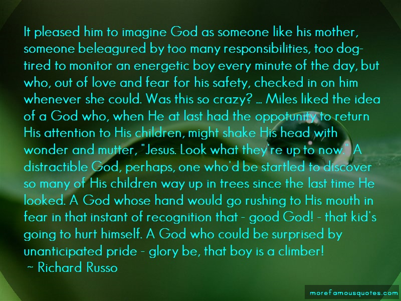 Richard Russo Quotes: It Pleased Him To Imagine God As Someone