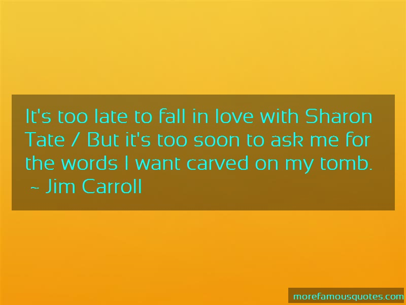 Jim Carroll Quotes: Its Too Late To Fall In Love With Sharon
