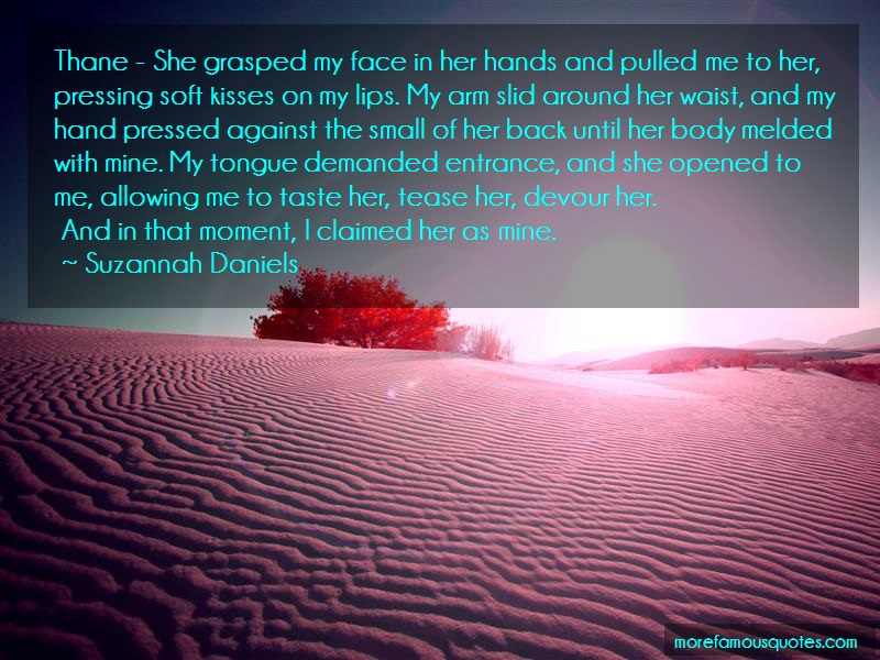 Suzannah Daniels Quotes: Thane she grasped my face in her hands
