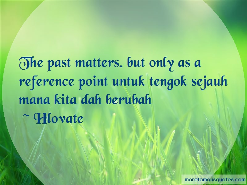 Hlovate Quotes: The Past Matters But Only As A Reference