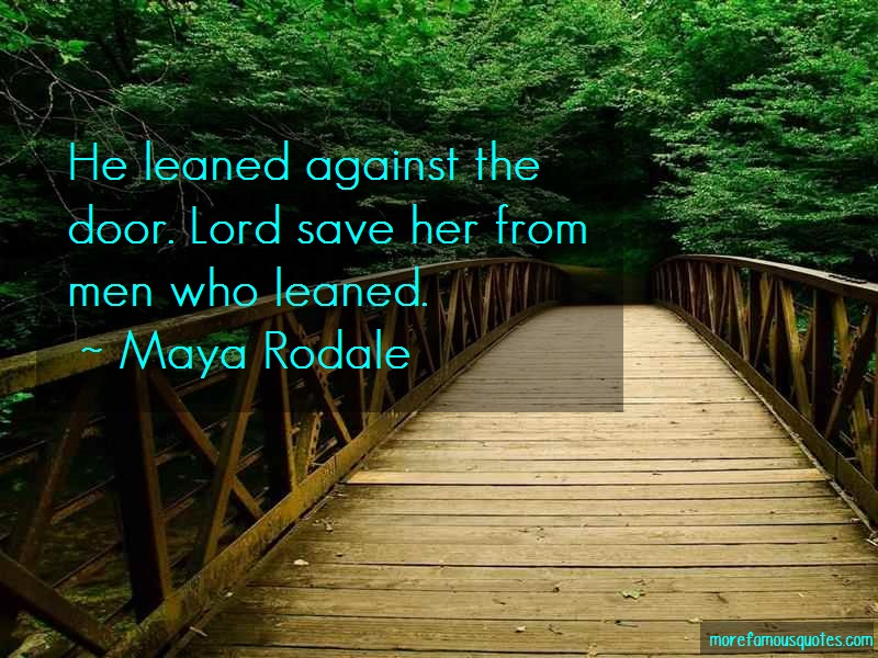 Maya Rodale Quotes: He leaned against the door lord save her