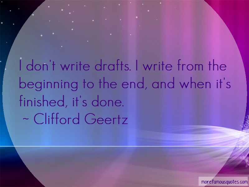 Clifford Geertz Quotes: I dont write drafts i write from the