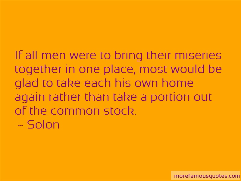 Solon Quotes: If all men were to bring their miseries