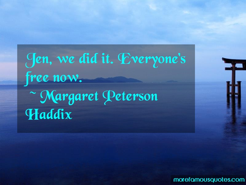 Margaret Peterson Haddix Quotes: Jen we did it everyones free now