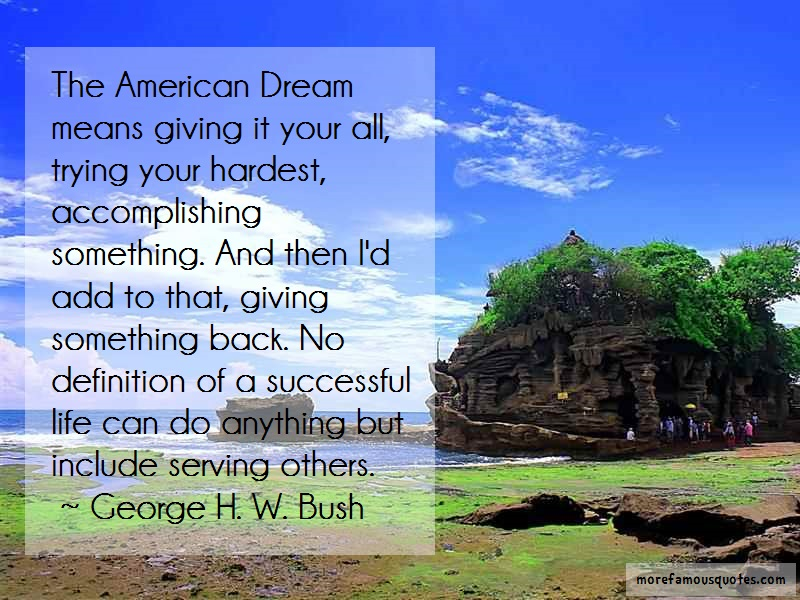 George H.W. Bush Quotes: The american dream means giving it your
