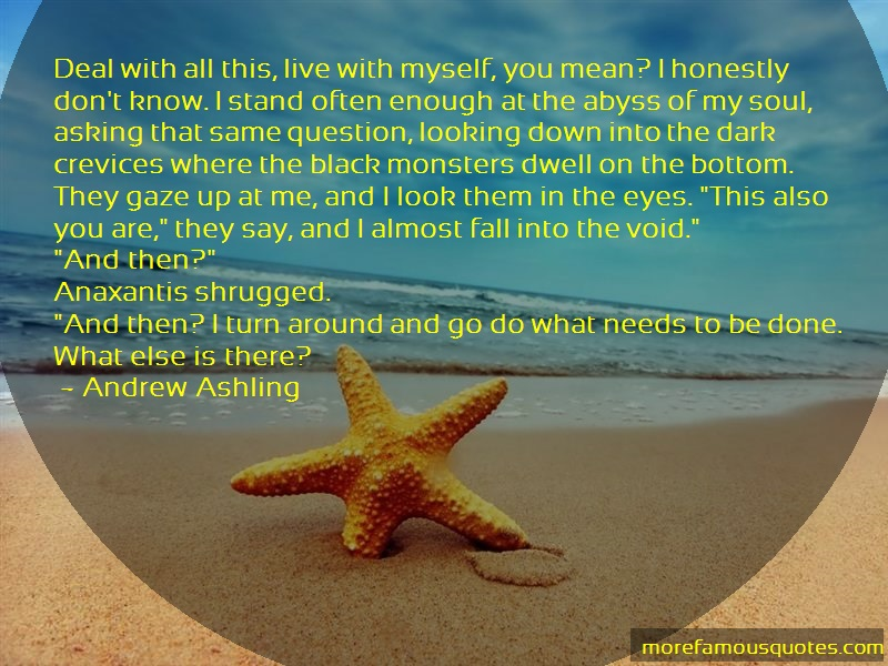Andrew Ashling Quotes: Deal with all this live with myself you