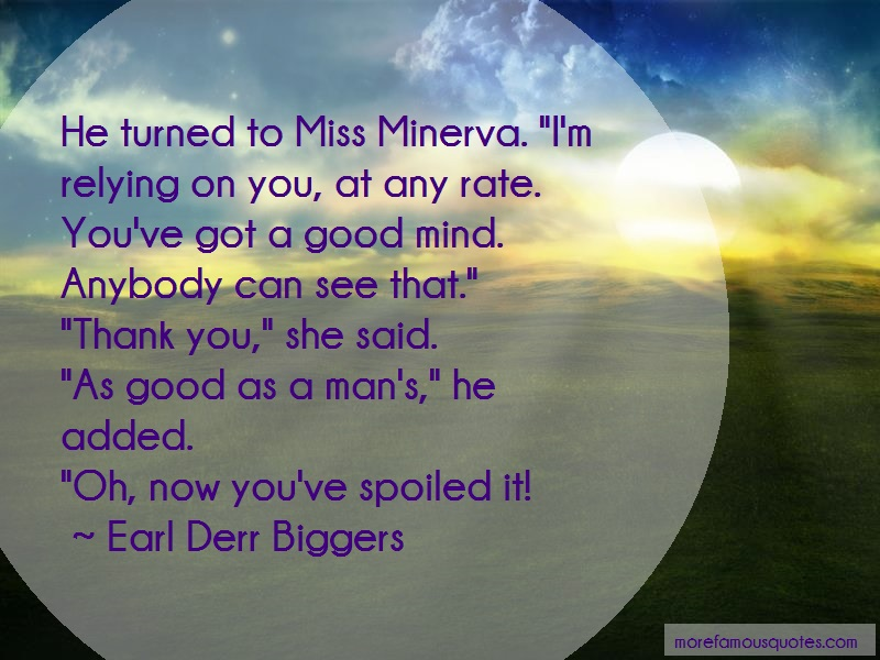 Earl Derr Biggers Quotes: He Turned To Miss Minerva Im Relying On