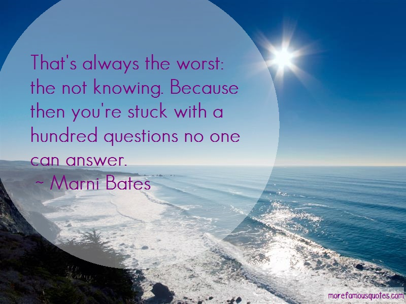 Marni Bates Quotes: Thats always the worst the not knowing