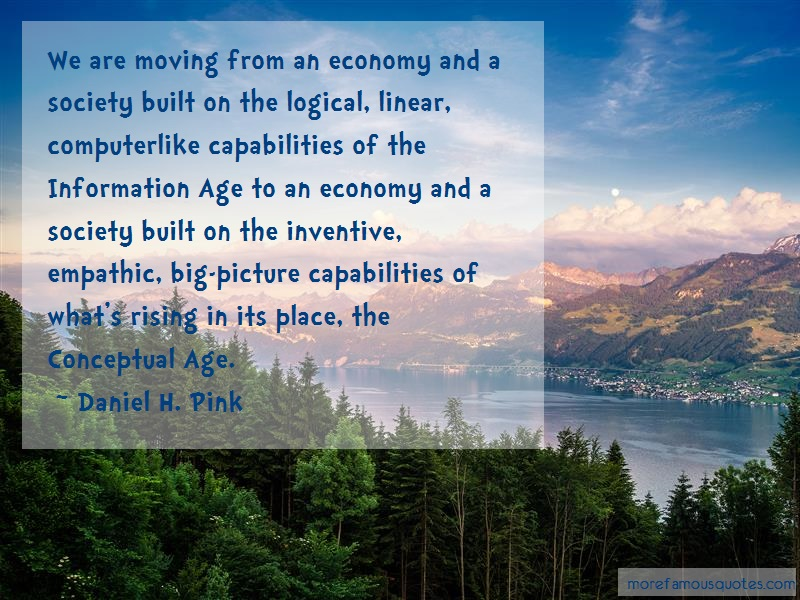 Daniel H. Pink Quotes: We are moving from an economy and a
