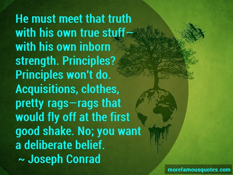 Joseph Conrad Quotes: He must meet that truth with his own