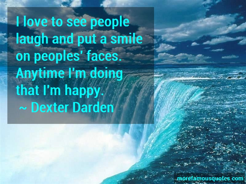 Dexter Darden Quotes: I love to see people laugh and put a