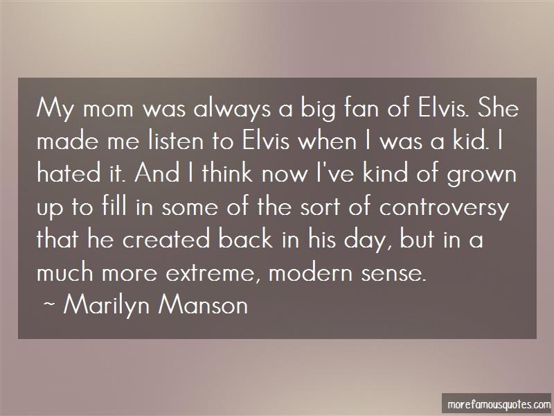 Marilyn Manson Quotes: My Mom Was Always A Big Fan Of Elvis She