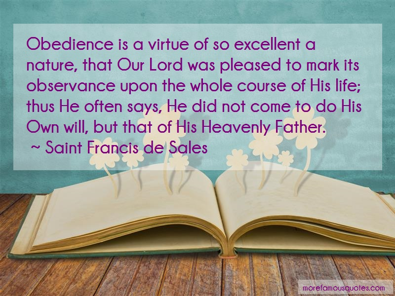 Saint Francis De Sales Quotes: Obedience is a virtue of so excellent a