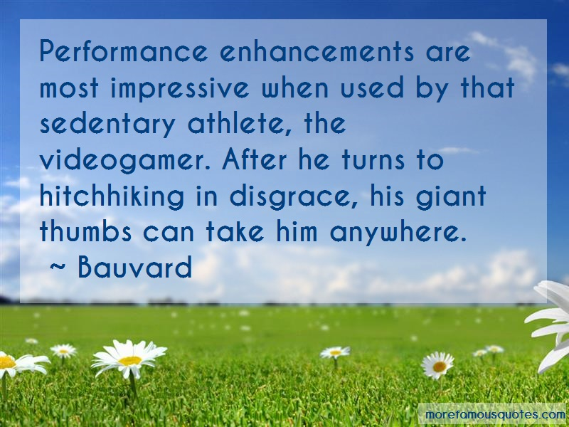 Bauvard Quotes: Performance enhancements are most