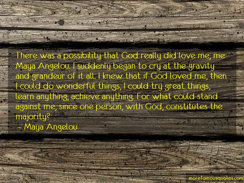 Maya Angelou Quotes: There was a possibility that god really