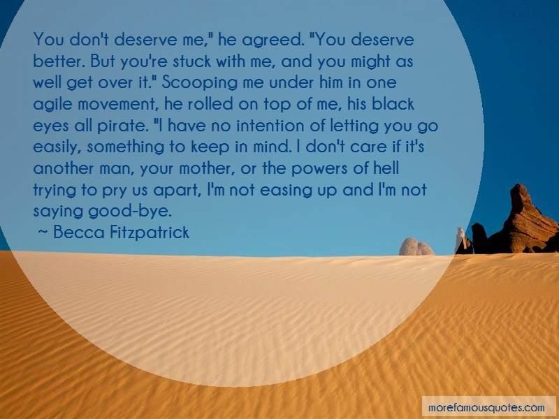 Becca Fitzpatrick Quotes: You dont deserve me he agreed you