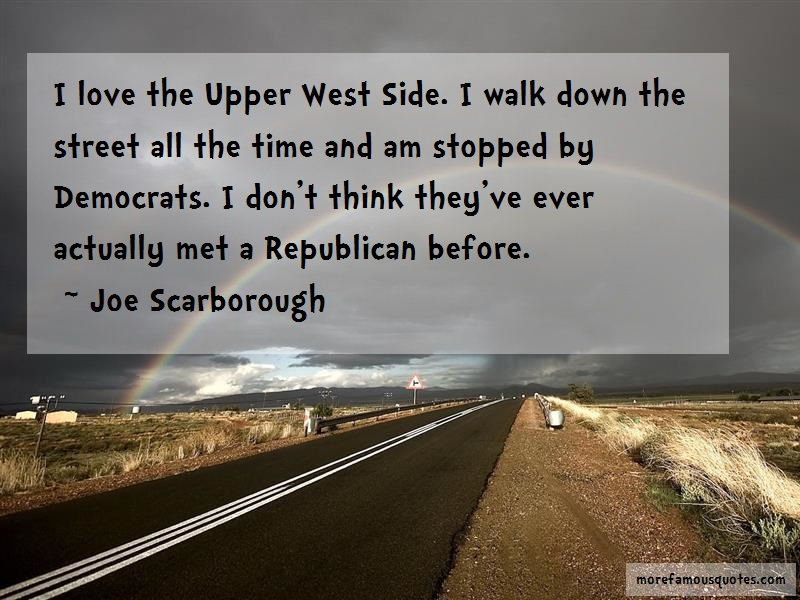 Joe Scarborough Quotes: I love the upper west side i walk down