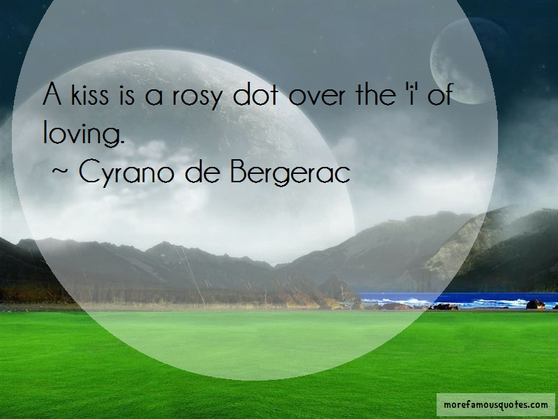 Cyrano De Bergerac Quotes: A Kiss Is A Rosy Dot Over The I Of