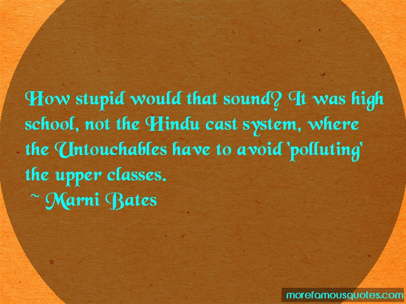 Marni Bates Quotes: How stupid would that sound it was high