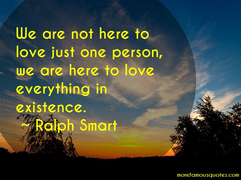 Ralph Smart Quotes: We Are Not Here To Love Just One Person
