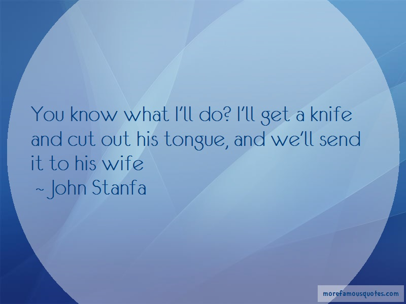 John Stanfa Quotes: You Know What Ill Do Ill Get A Knife And