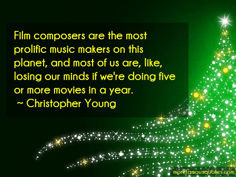 Christopher Young Quotes: Film Composers Are The Most Prolific