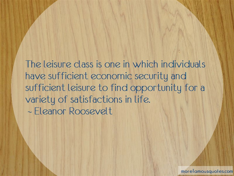 Eleanor Roosevelt Quotes: The leisure class is one in which