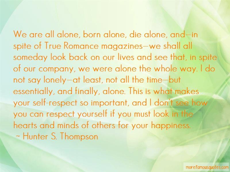 Hunter S. Thompson Quotes: We are all alone born alone die alone