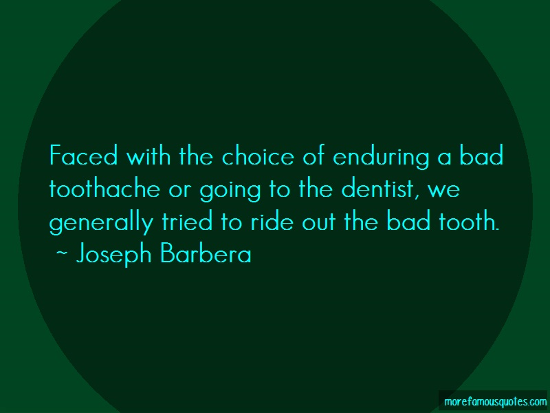 Joseph Barbera Quotes: Faced With The Choice Of Enduring A Bad